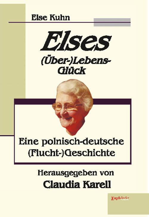 Das Bild zeigt das Buchcover mit dem Gesicht einer älteren Dame. Darum steht der Titel: Elses Überlebensglück - Eine polnisch-deutsche Fluchtgeschichte von Claudia Karell.